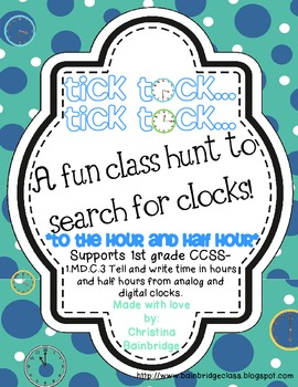 Tick Tock... Classroom or Hallway Telling Time Hunt- 1st grade CCSS MD.C.3
