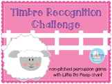 Timbre Recognition Challenge:  non-pitched game with Little Bo Peep chant