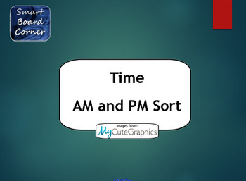 Time AM and PM Sorting SMART Board lesson