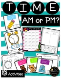 Telling Time AM or PM Sort, Game, & Worksheet