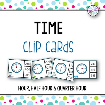 Time Clip Cards * Hour, Half Hour and Quarter Hour*