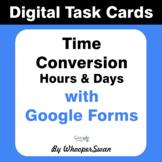 Time Conversion - Hours & Days - Digital Task Cards - Goog