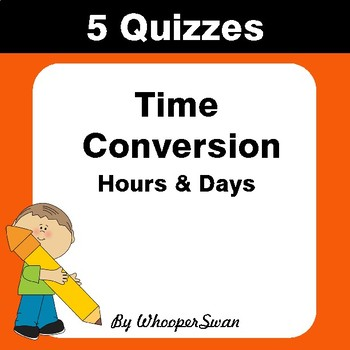 Time Conversion: Hours & Days Quiz - Test - Assessment - Worksheets