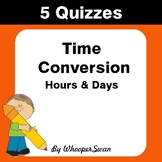 Time Conversion: Hours & Days Quiz - Test - Assessment - W
