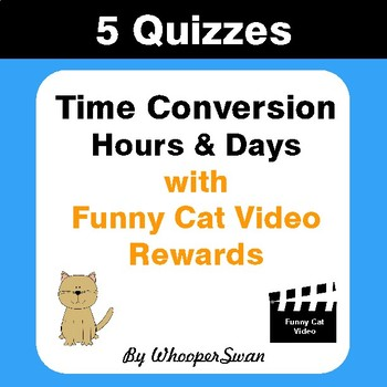 Time Conversion (Hours & Days) Quizzes with Funny Cat Video Rewards