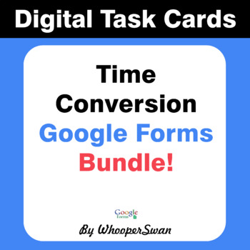Time Conversion - Interactive Digital Task Cards - Google Forms [Bundle]