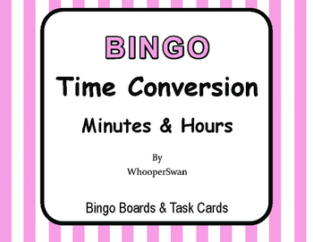 Time Conversion: Minutes & Hours - BINGO and Task Cards