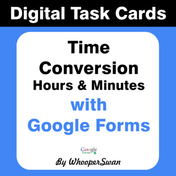 Time Conversion - Minutes & Hours - Digital Task Cards - Google Forms