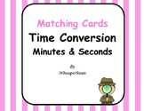 Time Conversion: Minutes & Seconds - Matching Cards