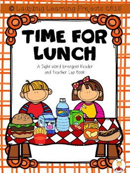 Time For Lunch  (An Emergent Reader and Teacher Lap Book)