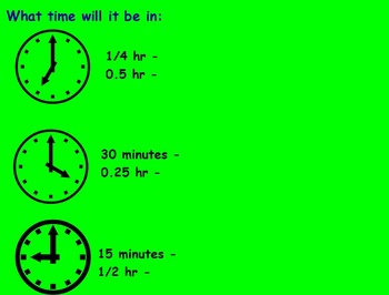 Time - INTERPRETING TIME IN 15 and `30 MINUTE INCREMENTS; (POWERPOINT)