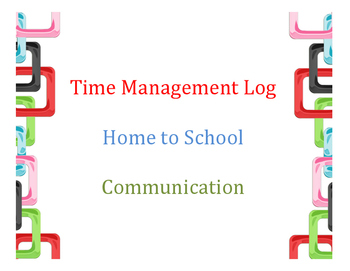 Time Management Log: Home To School Communication.