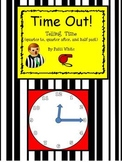 Time Out! Telling Time (quarter to, quarter after, and half past)