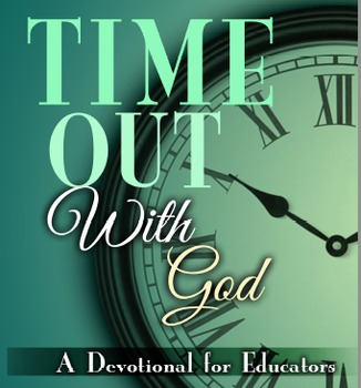 Time Out With God: A Devotional For Educators