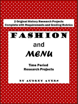 Time Period Research Projects - History Reports - Technology -Fashion - Food