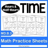 Time Practice Sheets NO PREP Practice Sheets - hours and half-hours MD.B.3