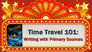 Time Travel 101: Writing with Primary Sources