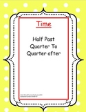 Time Using Quarter to, Quarter after, Half Past