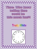 Time:  Who knew telling time could be this much fun?!