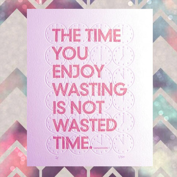 Time not wasted