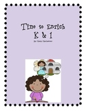 Time to Enrich- An Enrichment Curriculum for K & 1