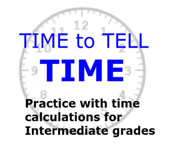 Time to Tell Time...practice with time calculations for Intermediate grades