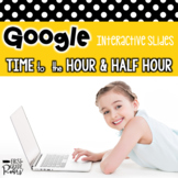 Time to the Hour & Half-Hour: For Google Drive & Google Classroom