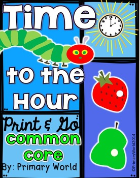 Time to the Hour The Very Hungry Caterpillar Theme Print and Go! CCSS