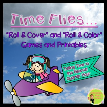 Time to the Nearest Quarter Hour: Roll And Cover & Roll and Color