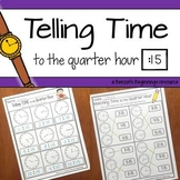 Telling Time to the Quarter Hour NO PREP Printables