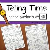 Telling Time to the Quarter Hour NO PREP Printables