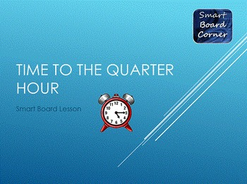 Time to the Quarter Hour SMART Board Lesson