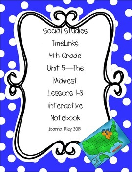TimeLinks - 4th Grade Unit 5 - The Midwest - Interactive Notebook