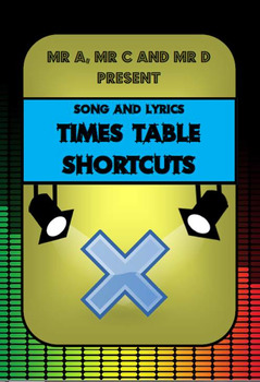 Times Table Shortcuts Song by Mr A, Mr C and Mr D Present