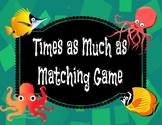 Times as Much as Matching Game