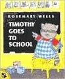 Timothy Goes to School by Rosemary Wells