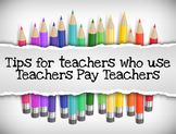 Tips for Teachers who use Teachers Pay Teachers