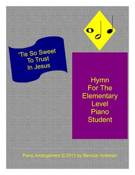 """""""'Tis So Sweet To Trust In Jesus"""" Hymn For The Elementary Level Piano Student"""