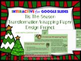 Tis The Season Transformation Project-- Google Slides INTERACTIVE