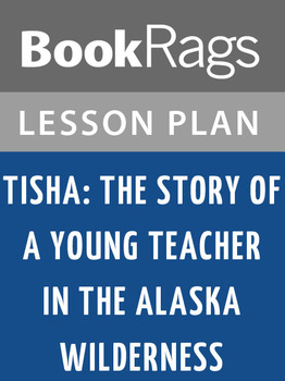 Tisha: The Story of a Young Teacher in the Alaska Wilderness Lesson Plans