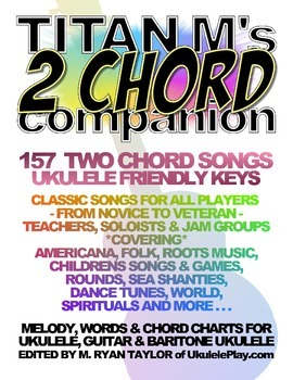 Titan M's 2 Chord Companion: 157 Two Chord Songs in Ukulele Friendly Keys