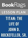 Titan: The Life of John D. Rockefeller, Sr Lesson Plans