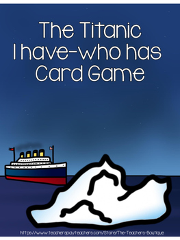Titanic Card Game: I have, who has?