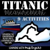 Titanic Math Measurement Converting Metric Units, Customary Units, and Time