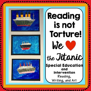 Titanic Reading, Writing, and Art for Special Education-Great for Open House!