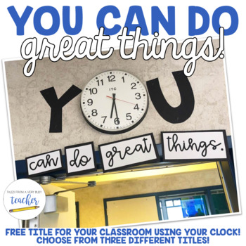 Title for Your Classroom Clock {You can do great things!}