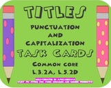 Titles-Punctuation and Capitalization Task Cards: Common Core L.5.2.D Scoot