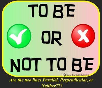 To Be Or Not To Be - Are the lines Parallel, Perpendicular, or Neither?