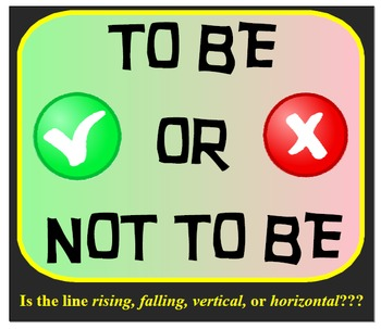 To Be Or Not To Be - Is the line rising, falling, vertical, or horizontal???