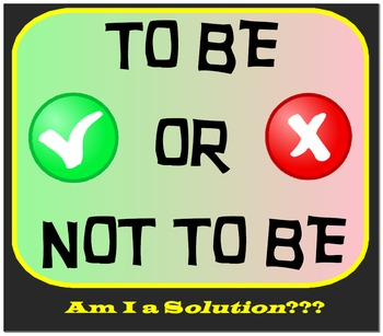 To Be or Not To Be - Am I a Solution???